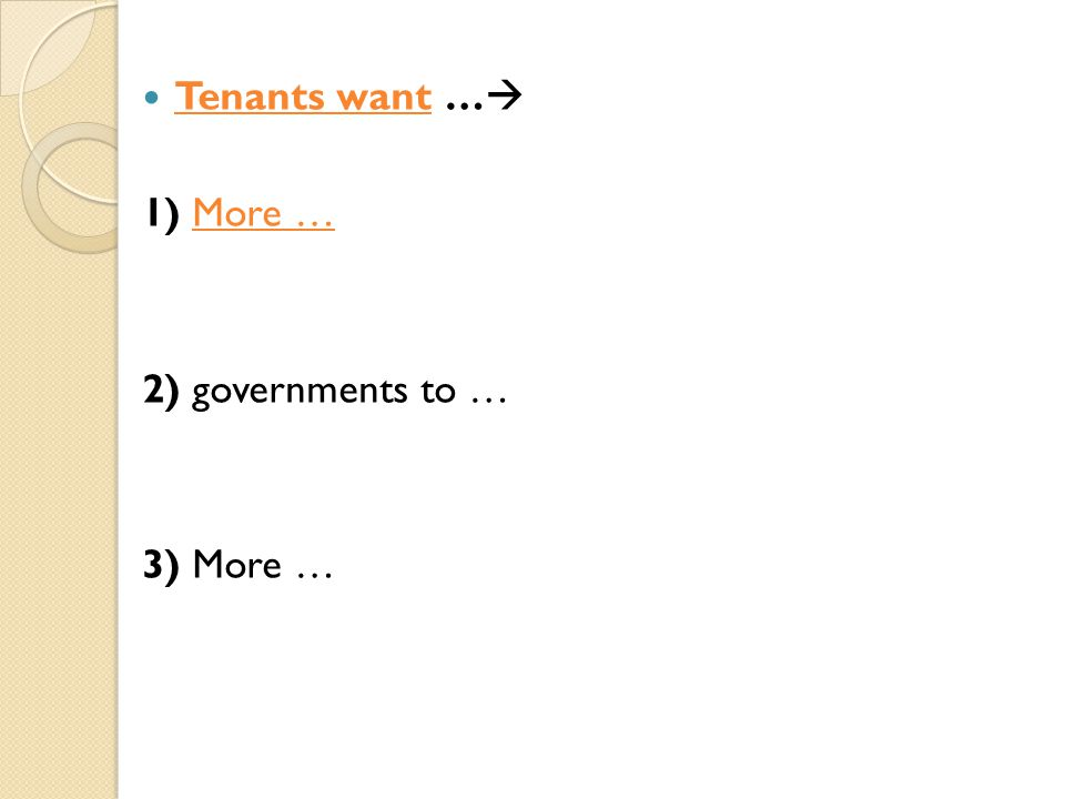 Tenants want …  1) More … 2) governments to … 3) More …