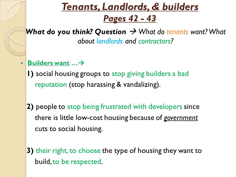 Tenants, Landlords, & builders Pages 42 - 43 What do you think? Question  What do tenants want? What about landlords and contractors? Builders want …