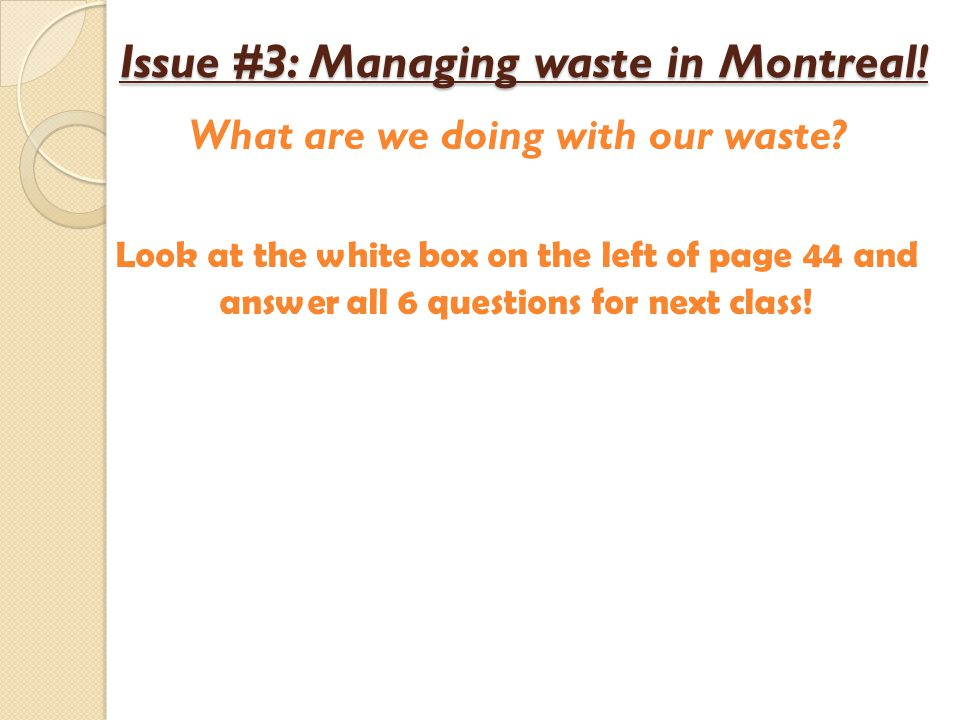 Issue #3: Managing waste in Montreal! Issue #3: Managing waste in Montreal! What are we doing with our waste? Look at the white box on the left of pag