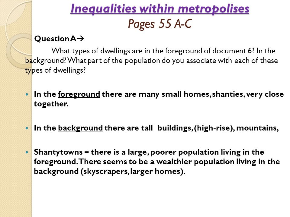 Inequalities within metropolises Inequalities within metropolises Pages 55 A-C Question A  What types of dwellings are in the foreground of document