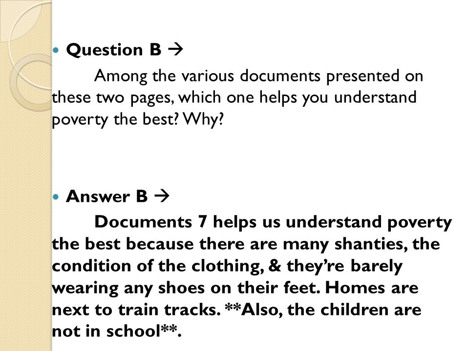 Question B  Among the various documents presented on these two pages, which one helps you understand poverty the best? Why? Answer B  Documents 7 he