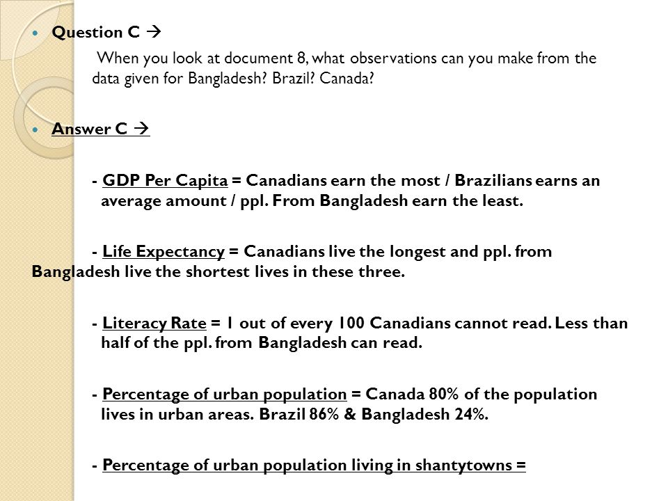 Question C  When you look at document 8, what observations can you make from the data given for Bangladesh? Brazil? Canada? Answer C  - GDP Per Capi