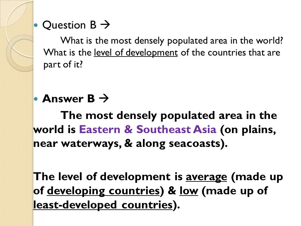 Question B  What is the most densely populated area in the world? What is the level of development of the countries that are part of it? Answer B  T