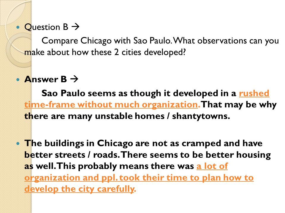 Question B  Compare Chicago with Sao Paulo. What observations can you make about how these 2 cities developed? Answer B  Sao Paulo seems as though i