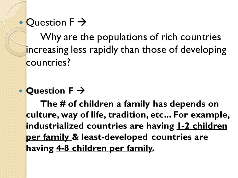 Question F  Why are the populations of rich countries increasing less rapidly than those of developing countries? Question F  The # of children a fa