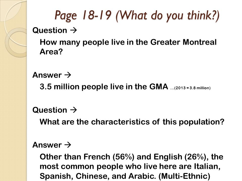 Page 18-19 (What do you think?) Question  How many people live in the Greater Montreal Area? Answer  3.5 million people live in the GMA …(2013 = 3.8