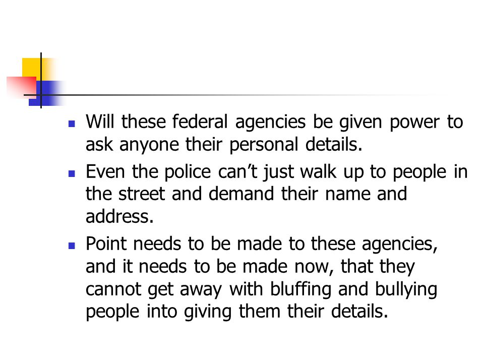 Will these federal agencies be given power to ask anyone their personal details.