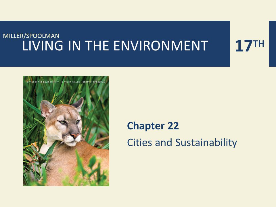 17 TH MILLER/SPOOLMAN LIVING IN THE ENVIRONMENT Chapter 22 Cities and Sustainability