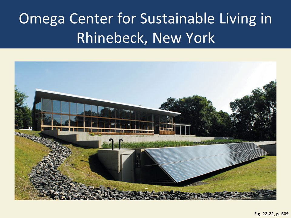 Omega Center for Sustainable Living in Rhinebeck, New York Fig. 22-22, p. 609