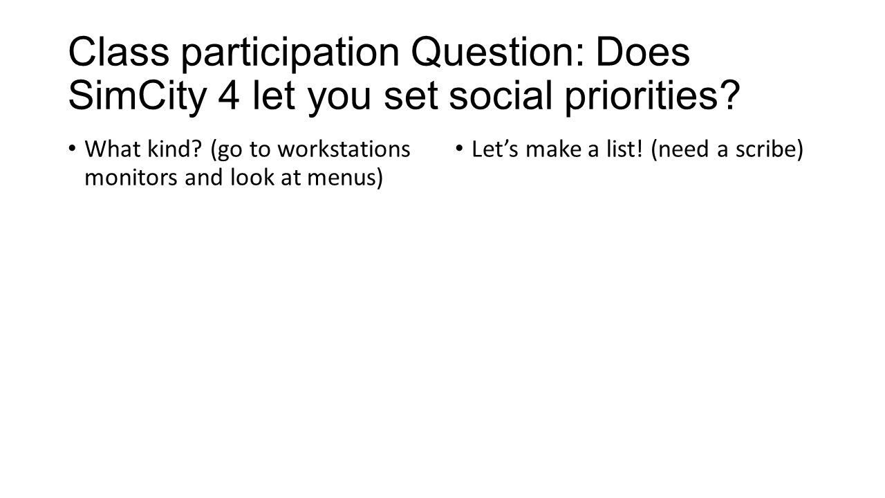 Class participation Question: Does SimCity 4 let you set social priorities.