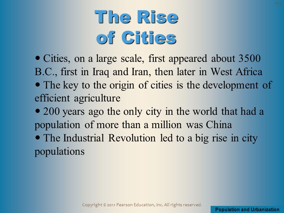 Population and Urbanization Copyright © 2011 Pearson Education, Inc. All rights reserved. Cities, on a large scale, first appeared about 3500 B.C., fi