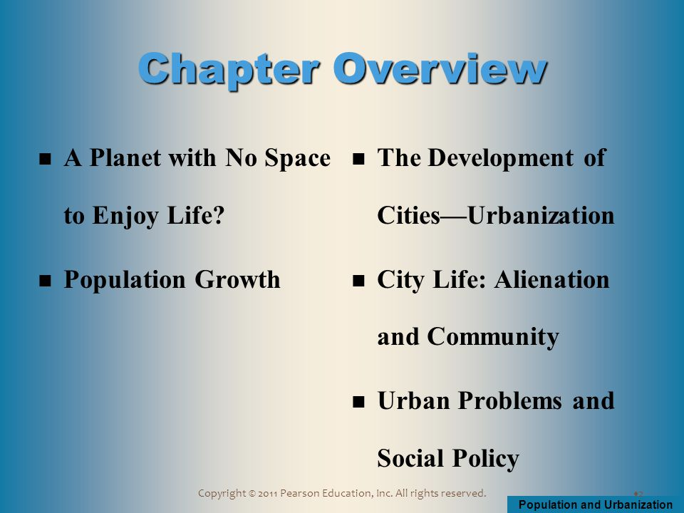 Population and Urbanization Copyright © 2011 Pearson Education, Inc. All rights reserved. A Planet with No Space to Enjoy Life? Population Growth The