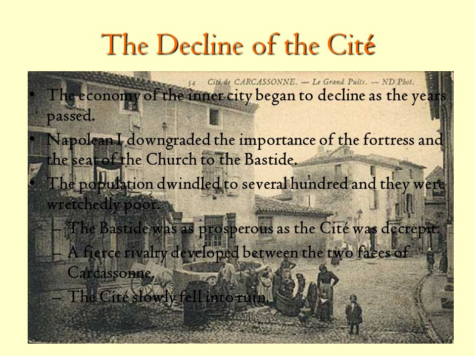 The Decline of the Cité The economy of the inner city began to decline as the years passed.