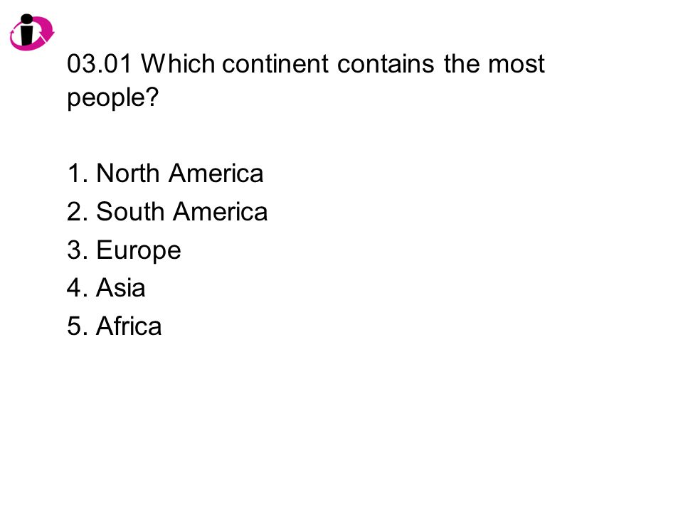 03.01 Which continent contains the most people.1.