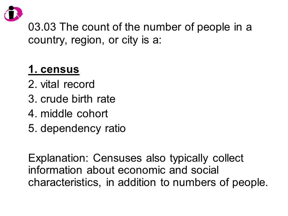 03.03 The count of the number of people in a country, region, or city is a: 1.