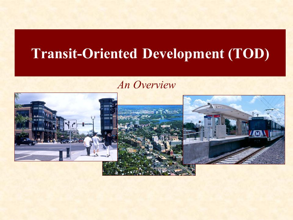 Transit-Oriented Development (TOD) An Overview