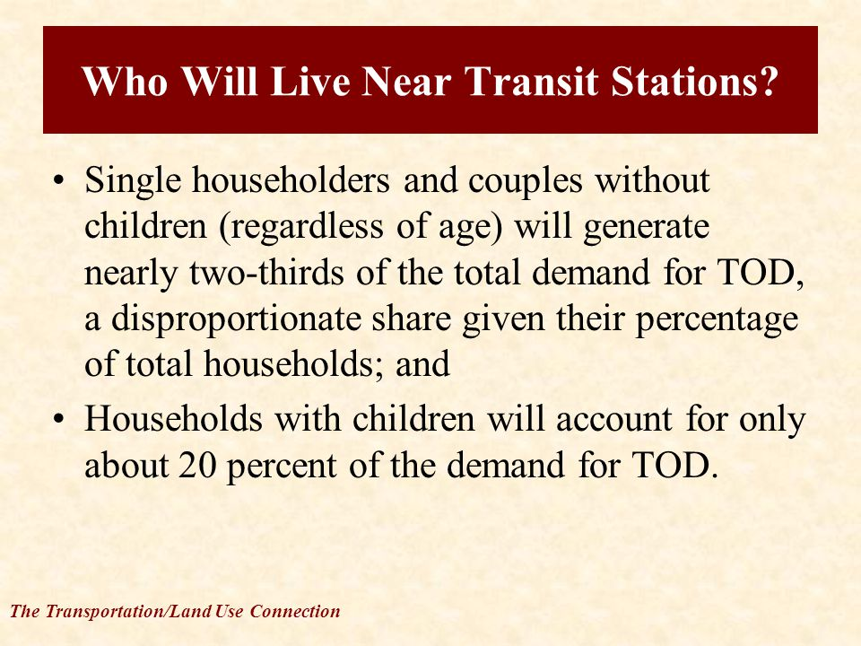 The Transportation/Land Use Connection Who Will Live Near Transit Stations.