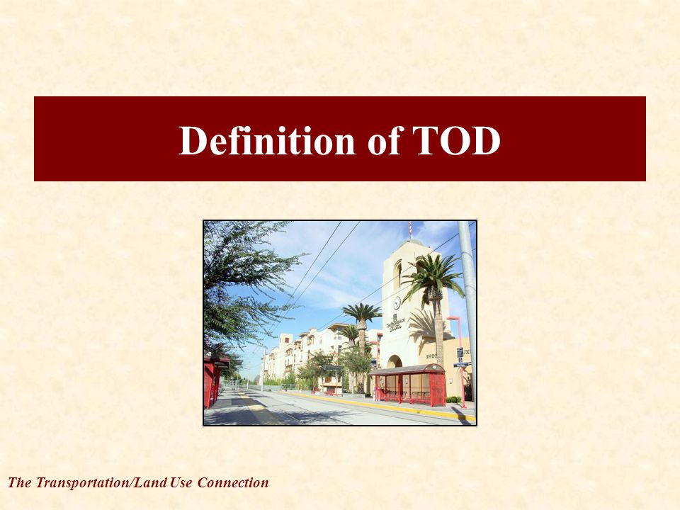 The Transportation/Land Use Connection Definition of TOD