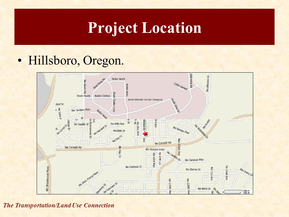 The Transportation/Land Use Connection Project Location Hillsboro, Oregon.