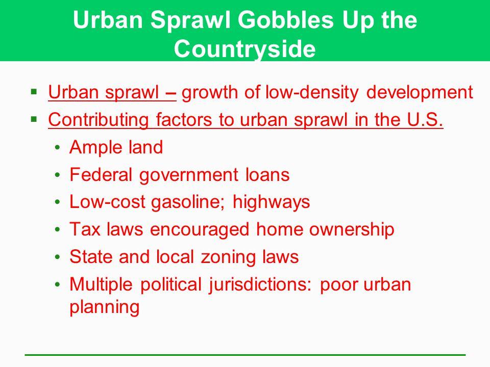 Urban Sprawl Gobbles Up the Countryside  Urban sprawl – growth of low-density development  Contributing factors to urban sprawl in the U.S. Ample la