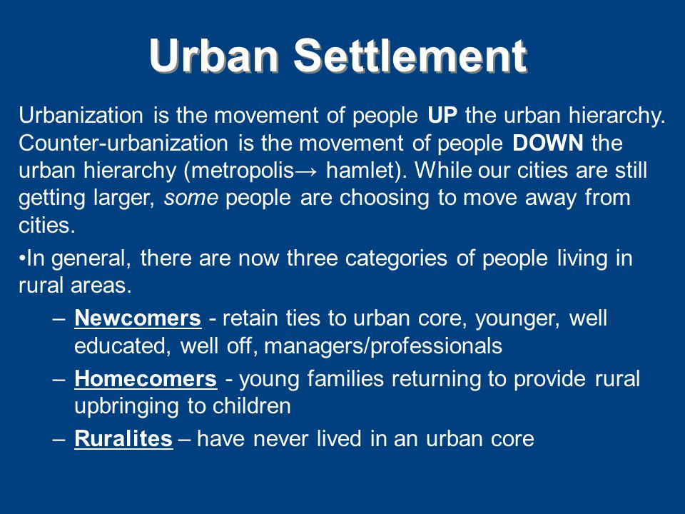 Urban Settlement Urbanization is the movement of people UP the urban hierarchy.
