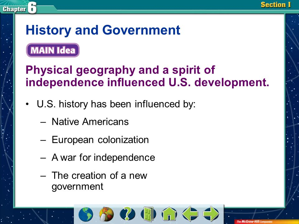 Section 1 Physical geography and a spirit of independence influenced U.S. development. History and Government U.S. history has been influenced by: –Na