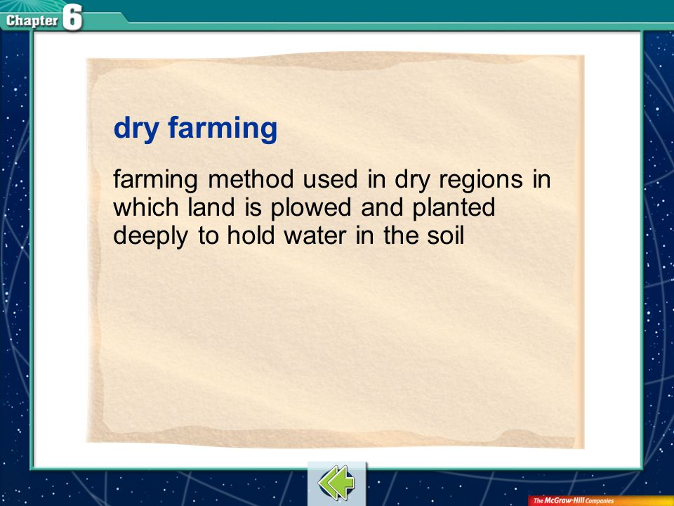 Vocab9 dry farming farming method used in dry regions in which land is plowed and planted deeply to hold water in the soil