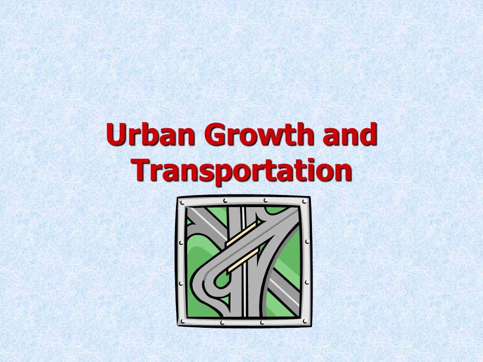 Urban Growth and Transportation Transportation and Urban DevelopmentTransportation and Urban Development –Motor Vehicles U.S.