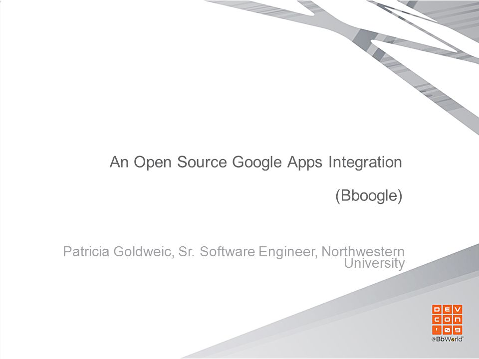 An Open Source Google Apps Integration (Bboogle) Patricia Goldweic, Sr.