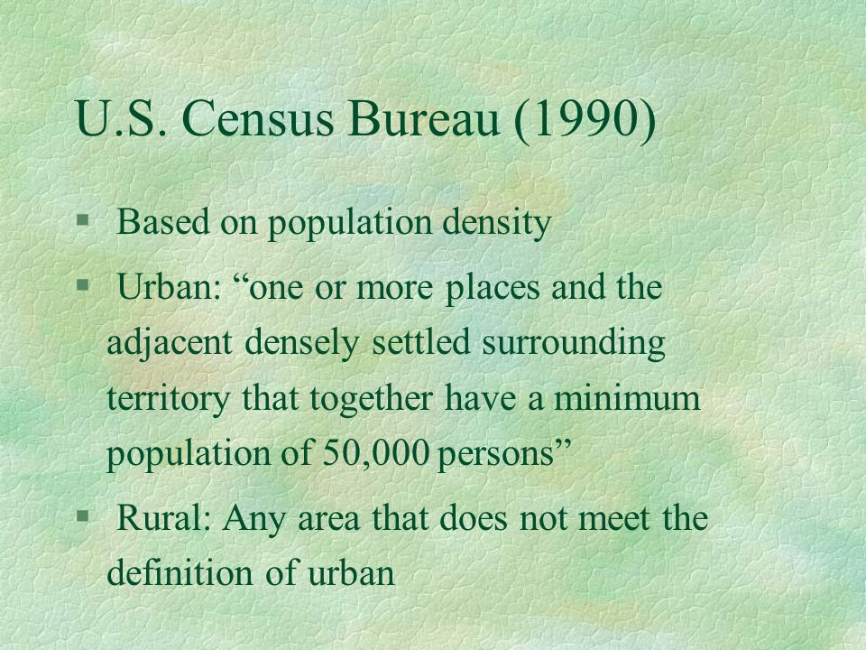 "U.S. Census Bureau (1990) § Based on population density § Urban: ""one or more places and the adjacent densely settled surrounding territory that toget"