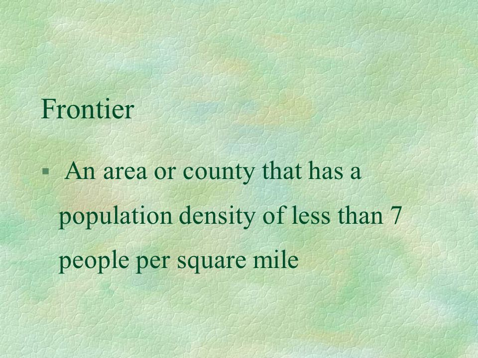Frontier § An area or county that has a population density of less than 7 people per square mile