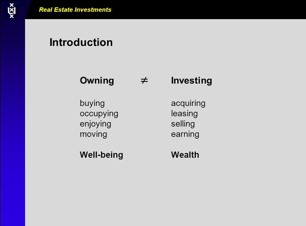 Real Estate Investments AM0000_000_000000 Introduction Owning  Investing buying acquiring occupying leasing enjoying selling movingearning Well-beingWealth