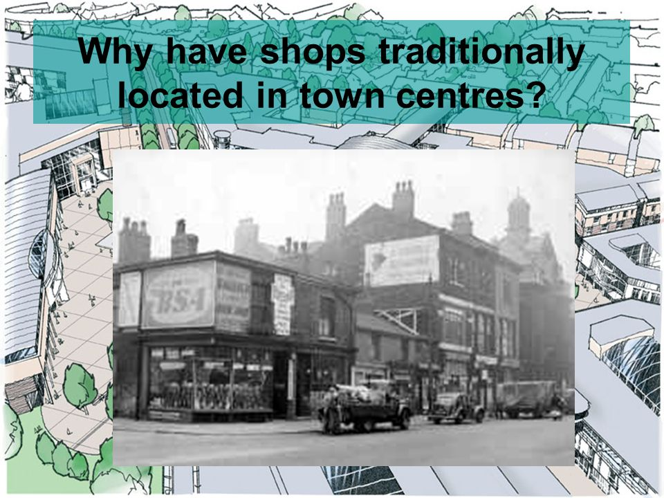 Why have shops traditionally located in town centres?