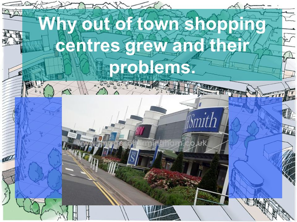 Cheap land More space for building and car parking Better transport opportunity Most population in the suburb, so it makes sense for shops to be there….