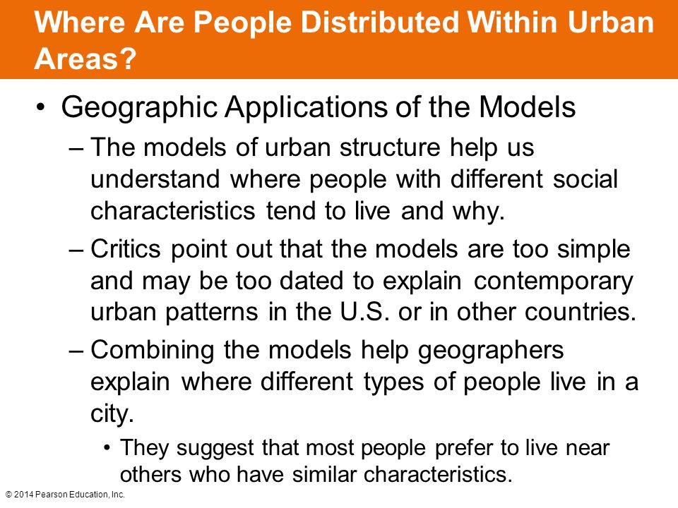 © 2014 Pearson Education, Inc. Where Are People Distributed Within Urban Areas? Geographic Applications of the Models –The models of urban structure h