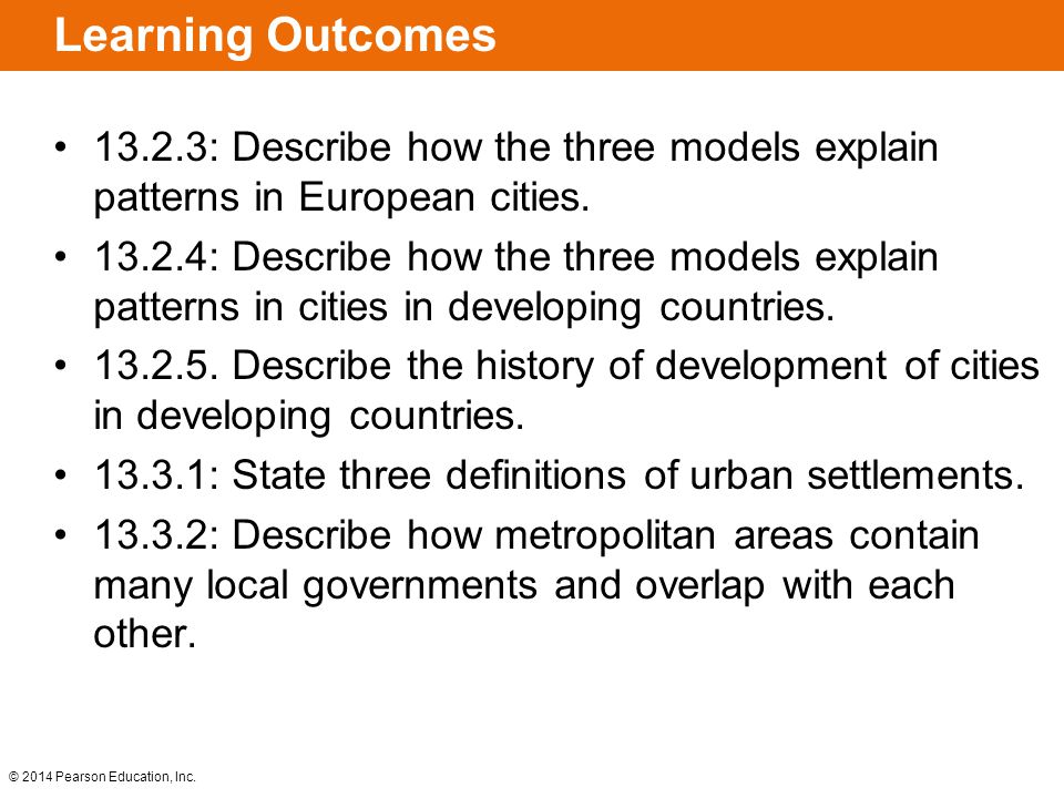 © 2014 Pearson Education, Inc. Learning Outcomes 13.2.3: Describe how the three models explain patterns in European cities. 13.2.4: Describe how the t