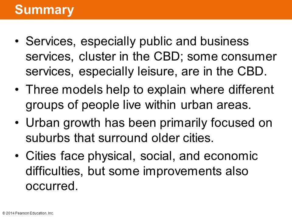 © 2014 Pearson Education, Inc. Summary Services, especially public and business services, cluster in the CBD; some consumer services, especially leisu