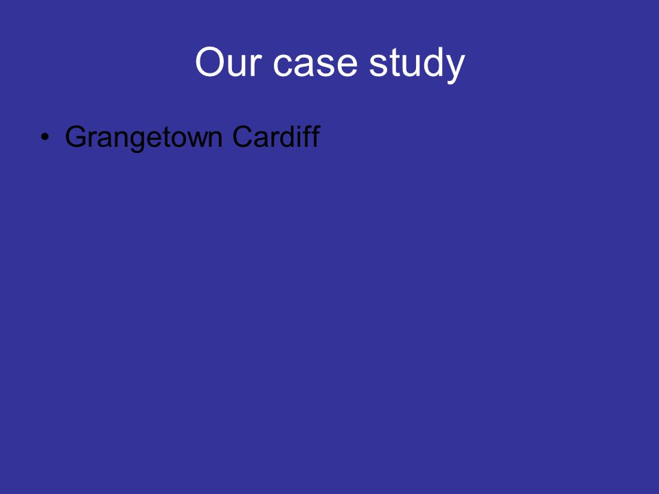 Our case study Grangetown Cardiff