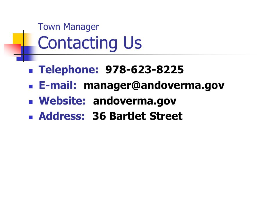 Town Manager Contacting Us Telephone: 978-623-8225 E-mail: manager@andoverma.gov Website: andoverma.gov Address: 36 Bartlet Street