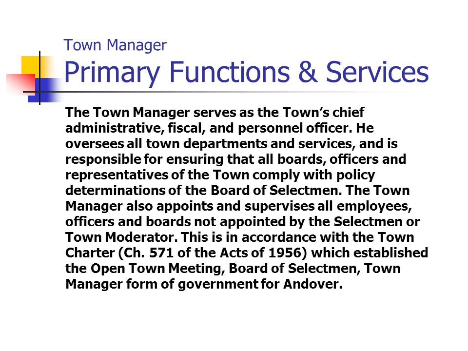 Town Manager Primary Functions & Services The Town Manager serves as the Town's chief administrative, fiscal, and personnel officer.