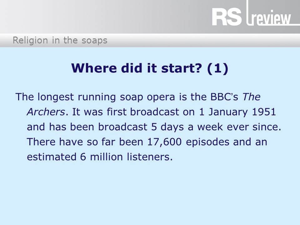 Where did it start. (1) The longest running soap opera is the BBC's The Archers.