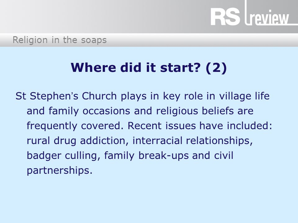 Religion in the soaps Coronation Street (1) Coronation Street ('Corrie') was first broadcast on ITV on 9 December 1960.
