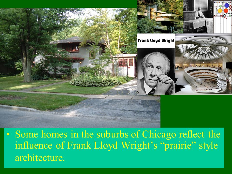"""Some homes in the suburbs of Chicago reflect the influence of Frank Lloyd Wright's """"prairie"""" style architecture."""