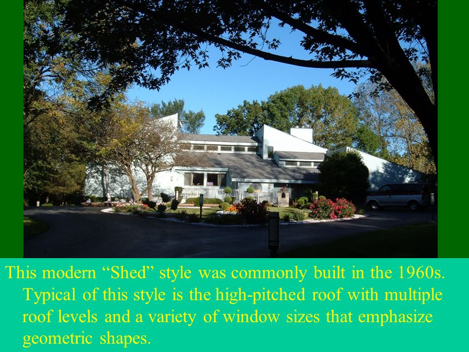 """This modern """"Shed"""" style was commonly built in the 1960s. Typical of this style is the high-pitched roof with multiple roof levels and a variety of wi"""