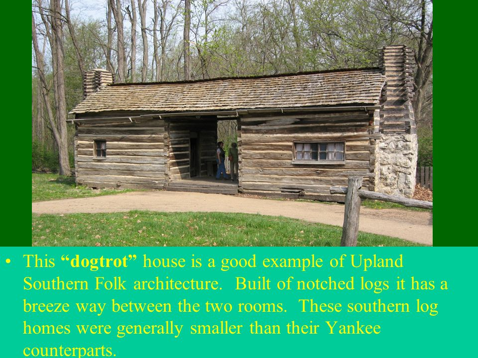 """This """"dogtrot"""" house is a good example of Upland Southern Folk architecture. Built of notched logs it has a breeze way between the two rooms. These so"""