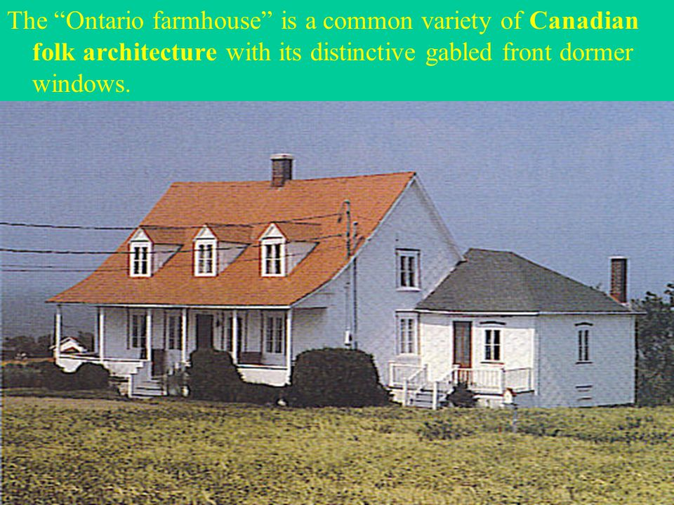 """The """"Ontario farmhouse"""" is a common variety of Canadian folk architecture with its distinctive gabled front dormer windows."""