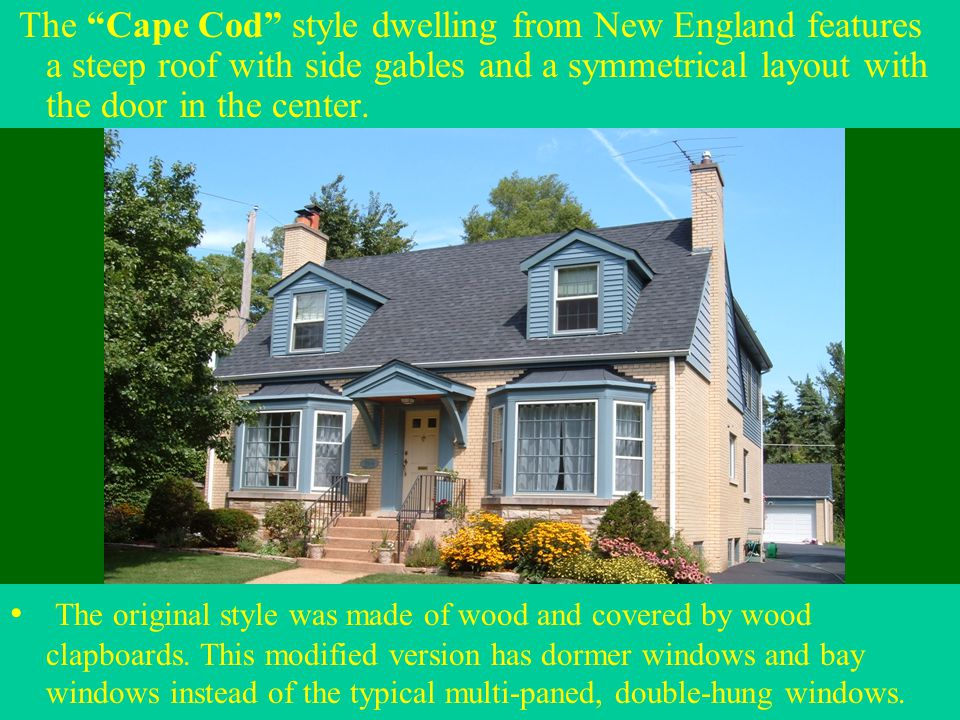 """The """"Cape Cod"""" style dwelling from New England features a steep roof with side gables and a symmetrical layout with the door in the center. The origin"""