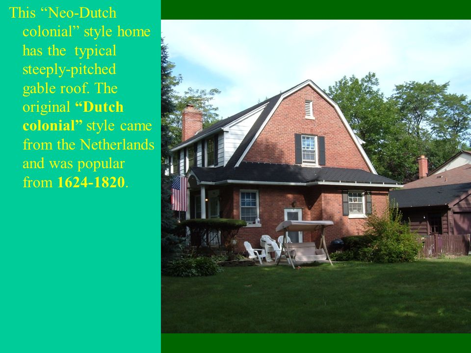 """This """"Neo-Dutch colonial"""" style home has the typical steeply-pitched gable roof. The original """"Dutch colonial"""" style came from the Netherlands and was"""