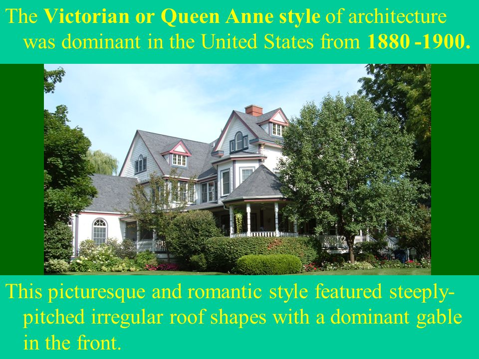 The Victorian or Queen Anne style of architecture was dominant in the United States from 1880 -1900. This picturesque and romantic style featured stee