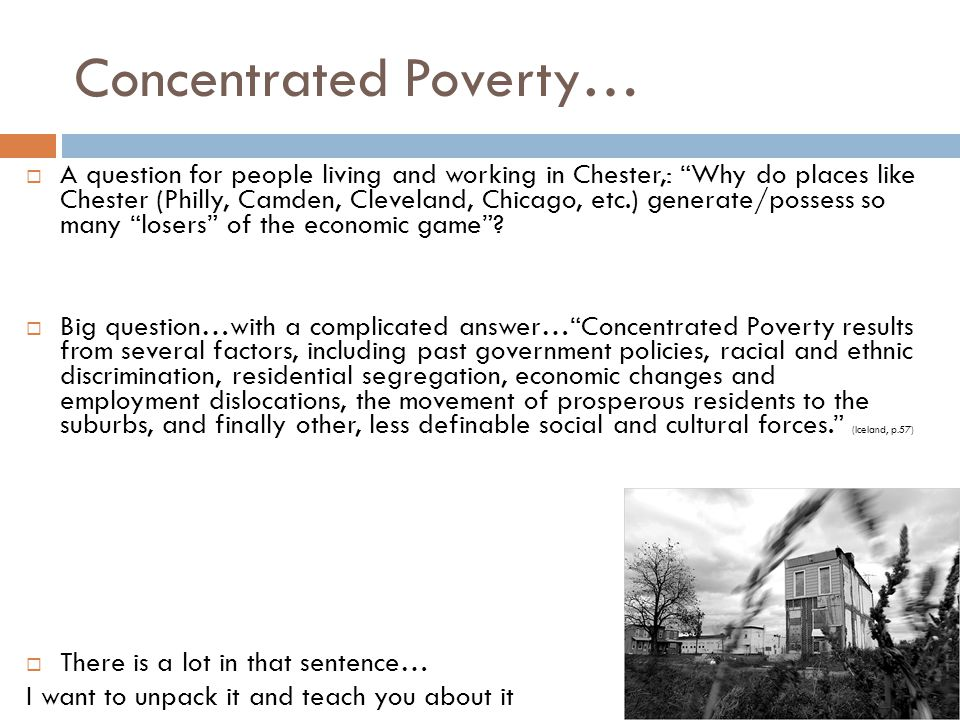 Concentrated Poverty…  A question for people living and working in Chester,: Why do places like Chester (Philly, Camden, Cleveland, Chicago, etc.) generate/possess so many losers of the economic game .